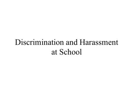 Discrimination and Harassment at School. Illegal Discrimination Race Color Religion Sex (gender) National Origin Ancestry Disability Age.