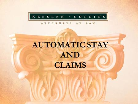 AUTOMATIC STAY AND CLAIMS. PREVENTS ANYONE FROM INTERFERING WITH DEBTOR'S PROPERTY OR EFFORTS TO REORGANIZE Includes: Commencement or continuation of.