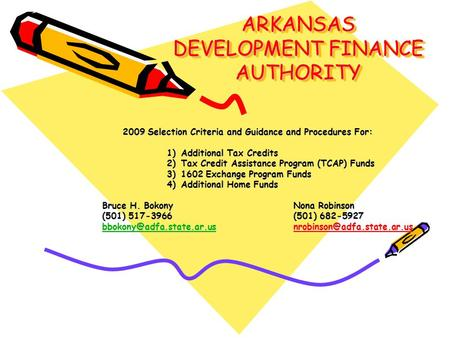 ARKANSAS DEVELOPMENT FINANCE AUTHORITY 2009 Selection Criteria and Guidance and Procedures For: 1)Additional Tax Credits 2)Tax Credit Assistance Program.