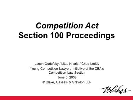 Competition Act Section 100 Proceedings Jason Gudofsky / Litsa Kriaris / Chad Leddy Young Competition Lawyers Initiative of the CBA's Competition Law Section.