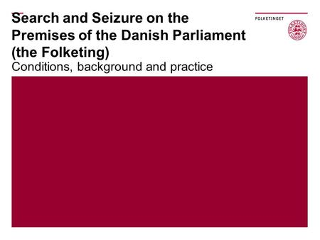 Search and Seizure on the Premises of the Danish Parliament (the Folketing) Conditions, background and practice.