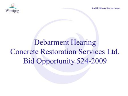 Public Works Department Debarment Hearing Concrete Restoration Services Ltd. Bid Opportunity 524-2009.