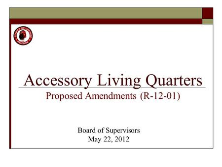 Accessory Living Quarters Proposed Amendments (R-12-01) Board of Supervisors May 22, 2012.