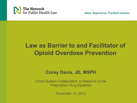 Law as Barrier to and Facilitator of Opioid Overdose Prevention Corey Davis, JD, MSPH Cross-System Collaboration to Respond to the Prescription Drug Epidemic.