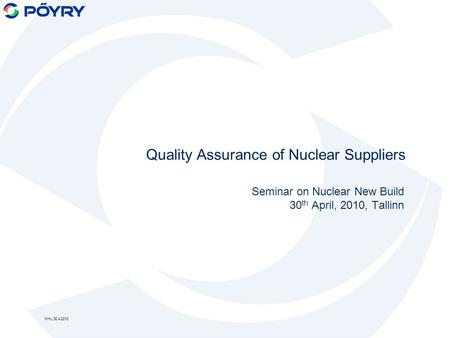 Quality Assurance of Nuclear Suppliers Seminar on Nuclear New Build 30 th April, 2010, Tallinn MHL 30.4.2010.