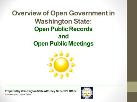 Overview of Open Government in Washington State: Open Public Records and Open Public Meetings ________________________________________ Prepared by Washington.