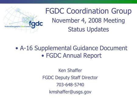 A-16 Supplemental Guidance Document FGDC Annual Report Ken Shaffer FGDC Deputy Staff Director 703-648-5740 FGDC Coordination Group November.