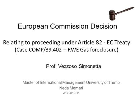 European Commission Decision Relating to proceeding under Article 82 - EC Treaty (Case COMP/39.402 – RWE Gas foreclosure) Master of International Management.