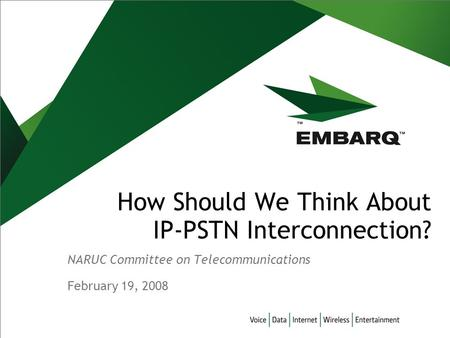 February 19, 2008 How Should We Think About IP-PSTN Interconnection? NARUC Committee on Telecommunications.