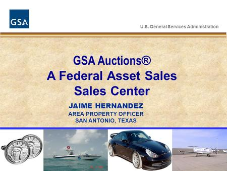 U.S. General Services Administration GSA Auctions ® A Federal Asset Sales Sales Center JAIME HERNANDEZ AREA PROPERTY OFFICER SAN ANTONIO, TEXAS.