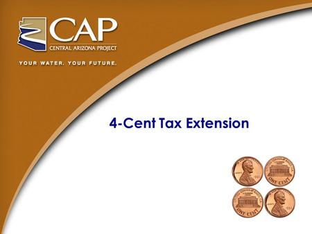 4-Cent Tax Extension. 4-Cent Tax Extension Outline Historical Timeline Current Statutory Language Proposed Draft Legislation CAP Funding Sources Historical.