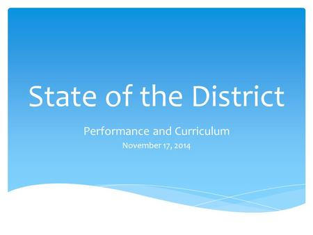 State of the District Performance and Curriculum November 17, 2014.