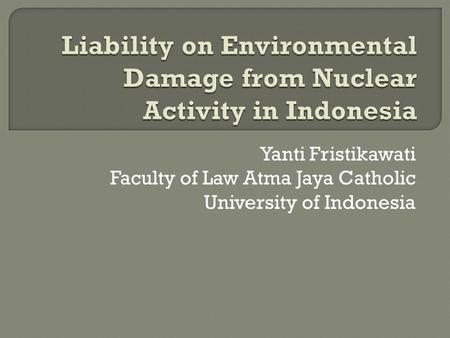Yanti Fristikawati Faculty of Law Atma Jaya Catholic University of Indonesia.