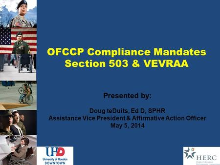 OFCCP Compliance Mandates Section 503 & VEVRAA Presented by: Doug teDuits, Ed D, SPHR Assistance Vice President & Affirmative Action Officer May 5, 2014.
