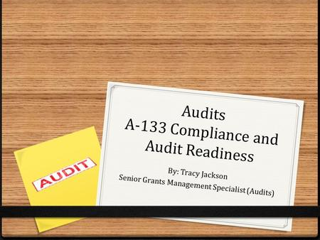Audits A-133 Compliance and Audit Readiness By: Tracy Jackson Senior Grants Management Specialist (Audits)