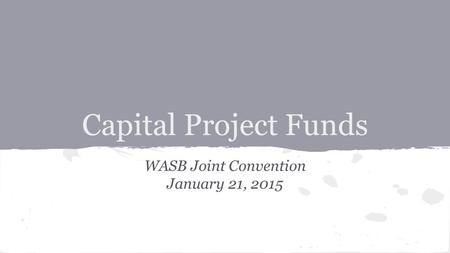 Capital Project Funds WASB Joint Convention January 21, 2015.