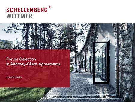 Forum Selection in Attorney-Client Agreements Anita Schläpfer.
