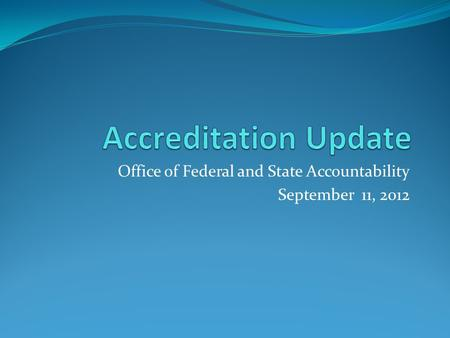 Office of Federal and State Accountability September 11, 2012.