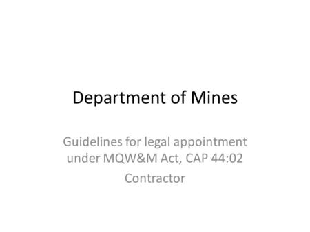 Department of Mines Guidelines for legal appointment under MQW&M Act, CAP 44:02 Contractor.