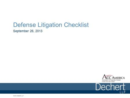 © 2013 Dechert LLP Defense Litigation Checklist September 26, 2013.