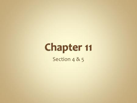 Chapter 11 Section 4 & 5.
