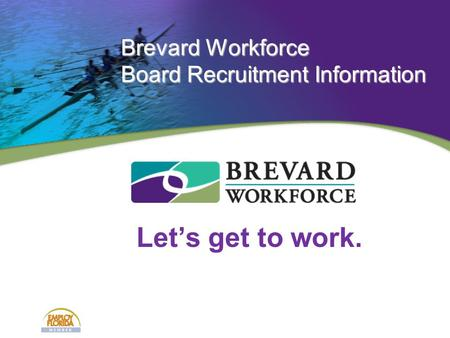 Let's get to work. Brevard Workforce Board Recruitment Information.