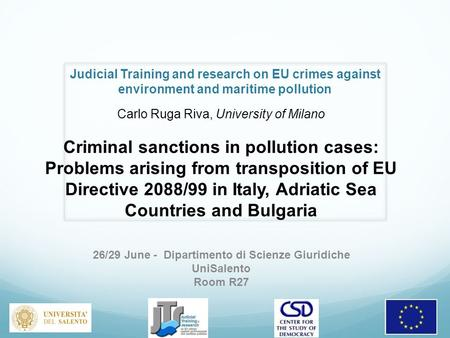 Judicial Training and research on EU crimes against environment and maritime pollution 26/29 June - Dipartimento di Scienze Giuridiche UniSalento Room.