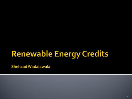 1.  What is a Renewable Energy Credit (REC)?  What are they used for?  Who uses them?  How is REC ownership tracked?  What is the Renewable Portfolio.
