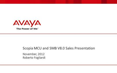 Scopia MCU and SMB V8.0 Sales Presentation November, 2012 Roberto Fogliardi.