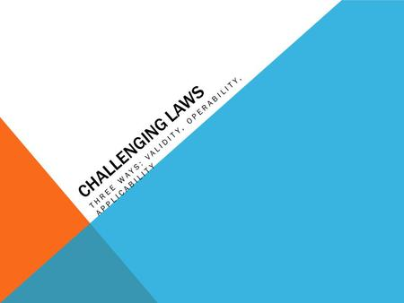 CHALLENGING LAWS THREE WAYS: VALIDITY, OPERABILITY, APPLICABILITY.