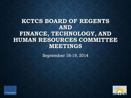 KCTCS BOARD OF REGENTS AND FINANCE, TECHNOLOGY, AND HUMAN RESOURCES COMMITTEE MEETINGS September 18-19, 2014.