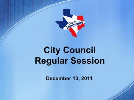City Council Regular Session December 13, 2011. City Council Meeting – December 13, 2011 REGULAR SESSION [7:00pm] 1.CALL TO ORDER 2.INVOCATION AND PLEDGES.