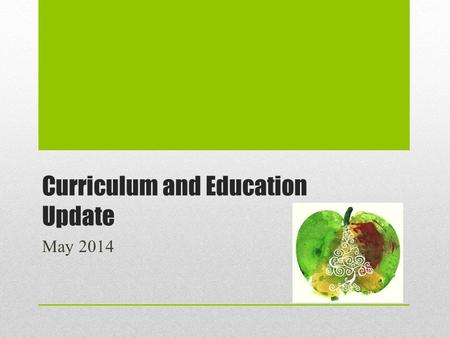 Curriculum and Education Update May 2014. Framework for Curriculum Review ReviewDevelopImplementMonitor.