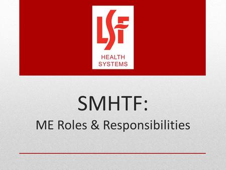 SMHTF: ME Roles & Responsibilities. Purpose LSF Health Systems (LSFHS), in collaboration with its network providers is committed to ensuring coordination.