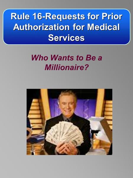 Rule 16-Requests for Prior Authorization for Medical Services Who Wants to Be a Millionaire?