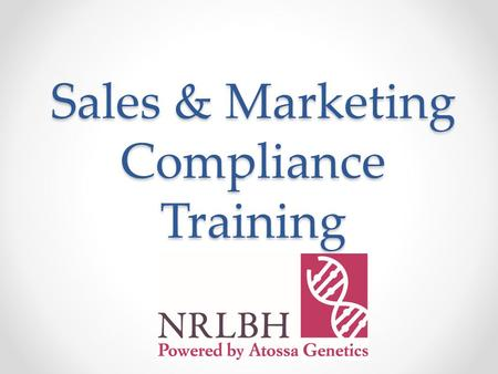 Sales & Marketing Compliance Training. Sales & Marketing This presentation is necessary for the review of any and all individuals within NRLBH, and distributors.
