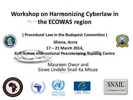 Workshop on Harmonizing Cyberlaw in the ECOWAS region ( Procedural Law in the Budapest Convention ) Ghana, Accra 17 – 21 March 2014, Kofi Annan International.