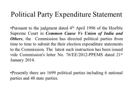 Political Party Expenditure Statement Pursuant to the judgment dated 4 th April 1996 of the Hon'ble Supreme Court in Common Cause Vs Union of India and.