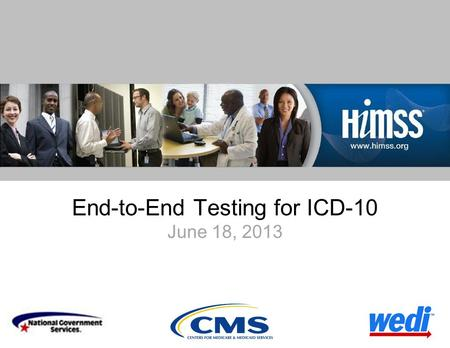 End-to-End Testing for ICD-10 June 18, 2013. Proprietary and Confidential 2 Welcome Presenters:Kari Gaare, Centers.