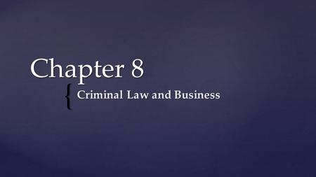 { Chapter 8 Criminal Law and Business. U.S. criminal law system  Person charged is presumed innocent until proven guilty  The burden of proof is on.