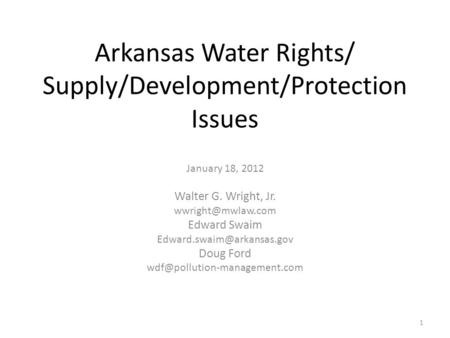 Arkansas <strong>Water</strong> Rights/ Supply/Development/Protection Issues January 18, 2012 Walter G. Wright, Jr. Edward Swaim