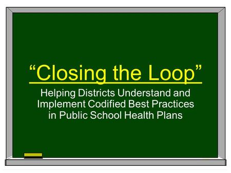 """Closing the Loop"" Helping Districts Understand and Implement Codified Best Practices in Public School Health Plans."