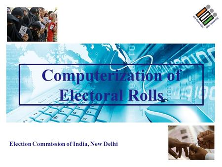 Computerization of Electoral Rolls Election Commission of India, New Delhi.