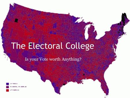 The Electoral College Is your Vote worth Anything?