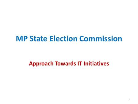 MP State Election Commission Approach Towards IT Initiatives 1.