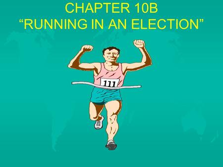 "CHAPTER 10B ""RUNNING IN AN ELECTION"". THE RIGHT TO VOTE 1. People earn the right to vote at age 1. People earn the right to vote at age 18. 18. A. State."