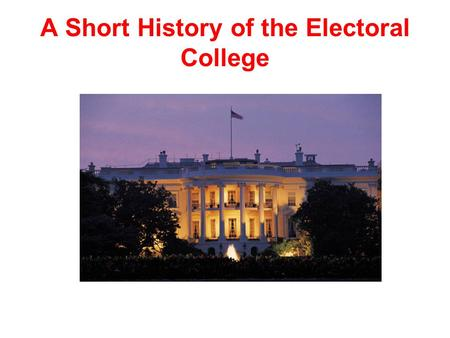 A Short History of the Electoral College. A State Gets One Elector For Each: Representative it has in the House of Representatives and Senator (2 per.
