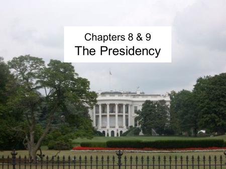 Chapters 8 & 9 The Presidency. 8-1 President and Vice-President.