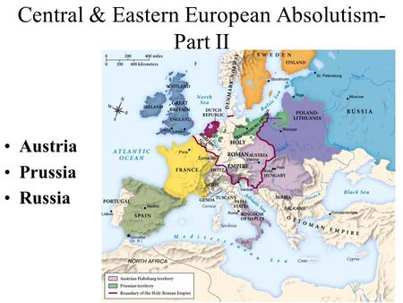 Central & Eastern European Absolutism- Part II Austria Prussia Russia.