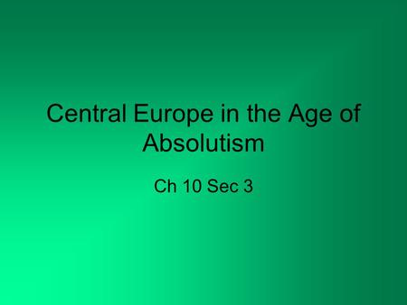 Central Europe in the Age of Absolutism Ch 10 Sec 3.